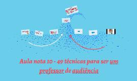 Copy of Aula nota 10 - 49 técnicas para ser um professor de audiênci