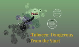 Tobacco: Dangerous from the Start
