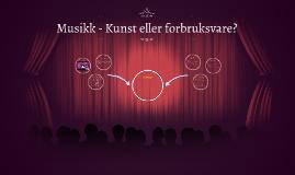 Musikk - Kunst eller forbruksvare?