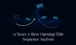 12 Years A Slave Opening Title Sequence Analysis