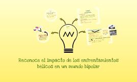 Copy of Reconoce el impacto de los enfrentamientos bélicos en un mundo bipolar
