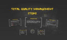 TOTAL QUALITY MANAGEMENT (TQM)