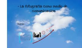 LA FOTOGRAFÍA COMO MEDIO DE COMUNICACIÓN