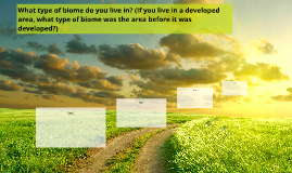What type of biome do you live in? (If you live in a develop