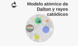 Modelo atomico de Dalton y rayos catodicos