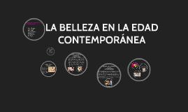 Copy of LA BELLEZA EN LA EDAD CONTEMPORÁNEA
