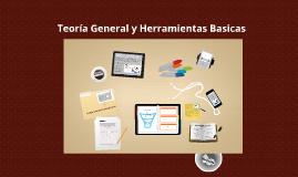 Copy of Teoría General y Herramientas Basicas