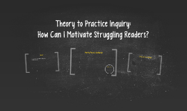 Theory to Practice Inquiry: