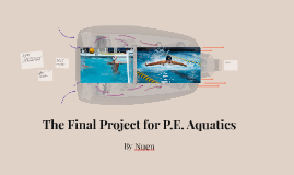 The Final Project for P.E. Aquadics