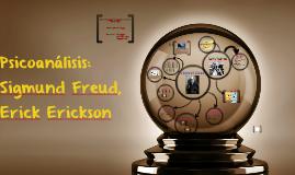 Copy of Psicoanálisis: Sigmund Freud, Erick Erickson