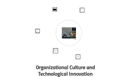 Organizational Culture and Technological Innovation