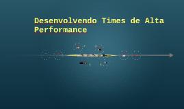 Desenvolvendo Times de Alta Performance