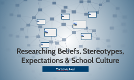 Researching Beliefs, Stereotypes, Expectations & School Cult