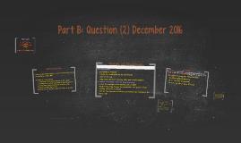 Part B: Question (2) December 2016