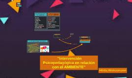 """""""Intervención Psicopedagógica en relación con el AMBIENTE"""""""