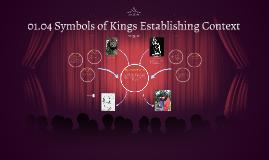 01.04 Symbols of Kings Establishing Context