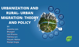 Copy of URBANIZATION AND RURAL- URBAN MIGRATION: THEORY AND POLICY