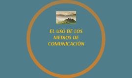 EL USO DE LOS MEDIOS DE COMUNICACIÓN