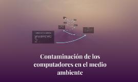Contaminacion de los computadores en el medio ambiente