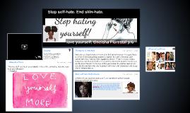 Stop self hate; stop skin hate