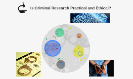 Copy of Is Criminal Research Practical and Ethical?