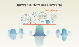 Procedimiento para invertir. Por: Natalia Arias  J
