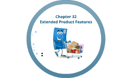 Marketing - Chapter 32 - Extended Product Features