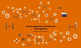 Copy of Técnica expositiva y técnica del interrogatorio