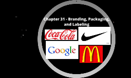 Marketing - Chapter 31 - Branding, Packaging, and Labeling