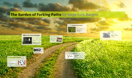 The Garden Of Forking Paths By Jorge Luis Borges By Yoon Shik Kim On Prezi