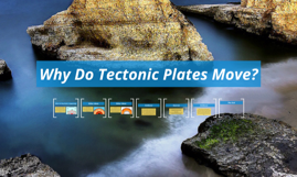 Why Do Tectonic Plates Move?