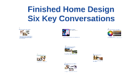 Finished Home Design...Six Key Conversations