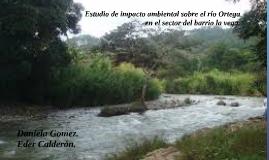 Estudio de impacto ambiental sobre el río Ortega en el secto