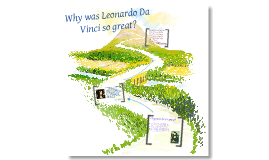 Why was Leonardo Da Vinci so great?