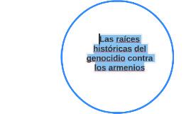 Las raíces históricas del genocidio contra los armenios