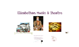 Elizabethan Music and Theatre (1558 - 1603)