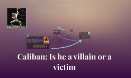 Caliban: Is he a villain or a victim