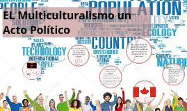EL Multiculturalismo un Acto Político