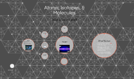 Atoms, Isotopes and Molecules