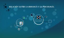 Copy of RELACIÓN ENTRE LA BIOLOGÍA Y LA PSICOLOGÍA.