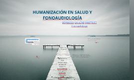Copy of Humanización en Salud y Fonoaudiologia