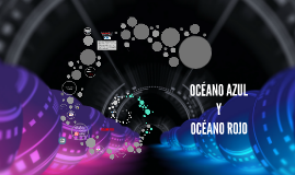 Copy of Océano Azul Y Océano Rojo.