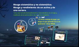 Copy of Riesgo sistemático y no sistemático. Riesgo y rendimiento: de un activo y de una cartera.