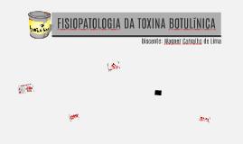 FISIOPATOLOGIA DA TOXINA BOTULINICA