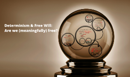 PHIL220: Determinism & Free Will: Are we (meaningfully) free?