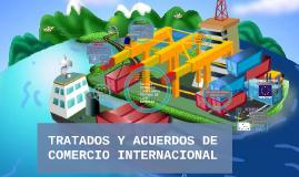 TRATADOS Y ACUERDOS DE COMERCIO INTERNACIONAL