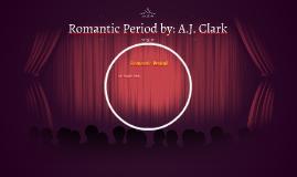 Romantic Period by: A.J. Clark