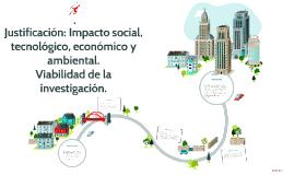 Copy of Justificación: Impacto social, tecnológico, económico y ambi
