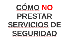 COMO NO PRESTAR SERVICIOS DE SEGURIDAD
