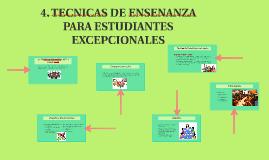 4. TECNICAS DE ENSENANZA PARA ESTUDIANTES EXCEPCIONALES